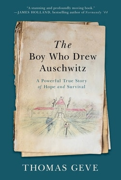 The Boy Who Drew Auschwitz: A Powerful True Story of Hope and Survival by Thomas Geve
