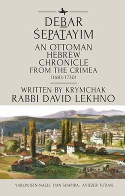 Debar Śepatayim: An Ottoman Hebrew Chronicle from the Crimea (1683-1730) by Krymchak Rabbi David Lekhno