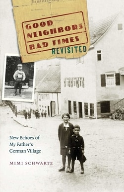 Good Neighbors, Bad Times Revisited: New Echoes of My Father's German Village by Mimi Schwartz