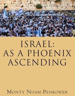Israel: As A Phoenix Ascending by Monty Noam Penkower