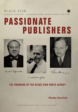 Passionate Publishers: The Founders of the Black Star Photo Agency by Phoebe Kornfeld