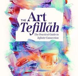 The Art of Tefillah: The Practical Guide to Infinite Connection by Rabbi Shlomo David