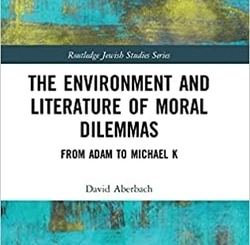 The Environment and Literature of Moral Dilemmas: From Adam to Michael K by David Aberbach