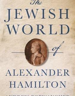 The Jewish World of Alexander Hamilton by Andrew Porwancher