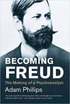 Adam Phillips, Becoming Freud: The Making of a Psychoanalyst (Jewish Lives), (Yale University Press, 2014)