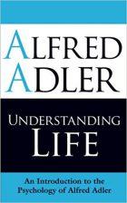 Alfred Adler, Understanding Life (Der Sinn des Lebens), (1933)