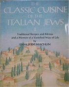 Edda Servi Machlin, The Classic Cuisine of the Italian Jews, I: Traditional Recipes and Menus and a Memoir of a Vanished Way of Life (Giro Press, 2nd & Revised ed. 1993)