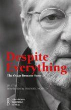 JM Stim (Author), Frederic Morton (Introduction), Despite Everything: The Oscar Bronner Story, (2013)