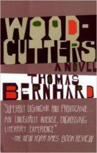 Thomas Bernhard, Woodcutters (Frankfurt/Main: Suhrkamp, 1984), ISBN: 978-1400077595, 192 pages.