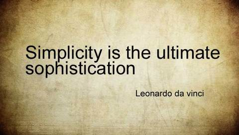 Simplicity is the ultimate sophistication. Leonardo da vinci