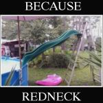 Because Redneck Pool Slide