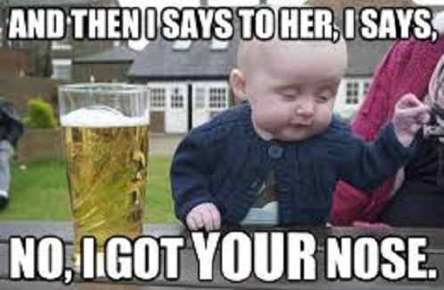 Drunk Baby Got Your Nose