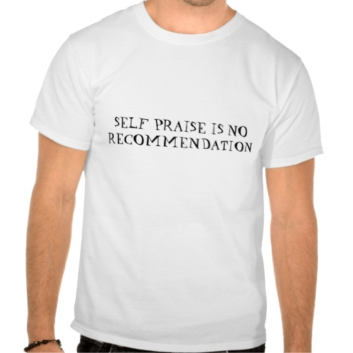 self_praise_is_no_recommendation_tee_shirt_adult-r1e1d55ddeb814094a0773ac0665d6e42_804gs_512