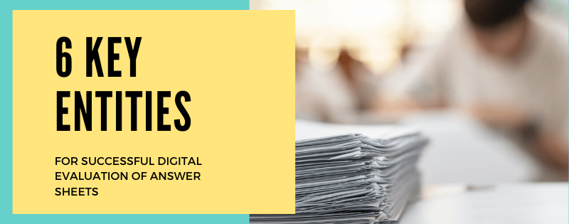 6 key entities for successful digital evaluation of the answer sheet