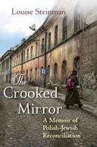 THE CROOKED MIRROR: A MEMOIR OF POLISH-JEWISH RECONCILIATION BY LOUISE STEINMAN; READ RABBI HAIM DOV BELIAK REVIEW