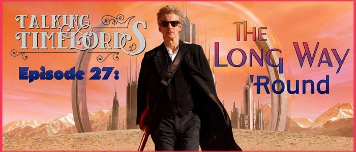 Talking Timelords Ep. 27: The Long Way 'Round