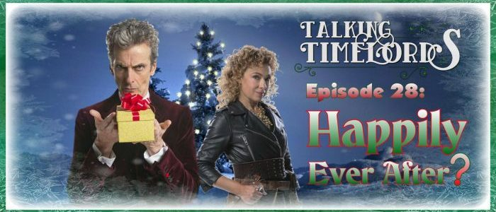 Talking Timelords Ep. 28: Happily Ever After?