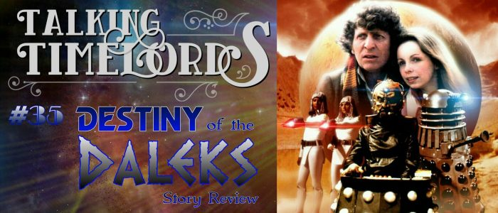 "Talking Timelords Ep. 35: ""Destiny of the Daleks"" Story Review"