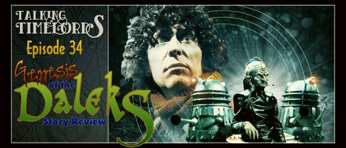 "Talking Timelords Ep. 34: ""Genesis of the Daleks"" Story Review"