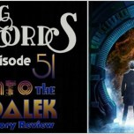 "Talking Timelords Ep. 51: ""Into the Dalek"" Story Review"