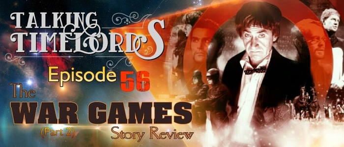 "Talking Timelords Ep. 56: ""The War Games"" Pt. 2"