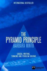 The Pyramid Principle Logic in Writing and Thinking