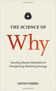 The Science of Why Decoding Human Motivation and Transforming Marketing Strategy by David Forbes