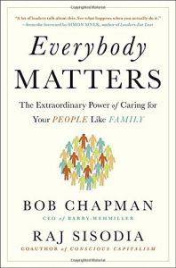 Everybody Matters The Extraordinary Power of Caring for Your People Like Family