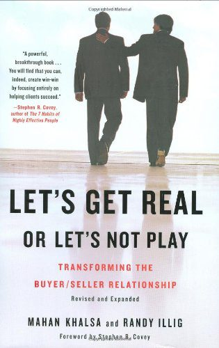Lets Get Real or Lets Not Play Transforming the Buyer Seller Relationship Hardcover Mahan Khalsa Randy Illig Stephen R. Covey