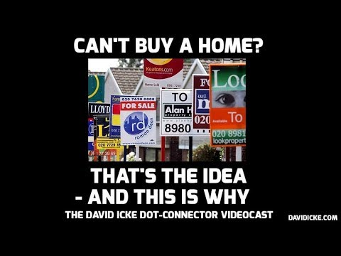 Can't Buy A Home? - That's The Idea And This Is Why - The David Icke Dot-Connector Videocast