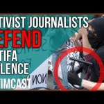Antifa Attacks Journalists and Far Left Media Defends Antifa