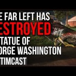 Leftists DESTROY Washington Statue, Democrats Want Jefferson Removed In NYC, History Is Being Erased