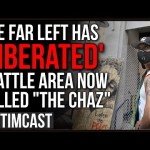 "Far Leftists Have ""Liberated"" Part Of Seattle They Call The CHAZ, Looks Like Occupy Wall Street 2.0"