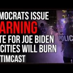 Democrats Issue Veiled Threat, Vote For Joe Biden Or Cities Burn, Say They Will NOT Concede To Trump