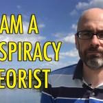I Am A Conspiracy Theorist