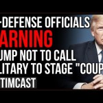 Ex Defense Officials Fear Trump May Stage Military Coup, Warn ANY Who Follow His Orders Face Prison