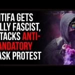 Antifa Gets FULLY FASCIST, Attacks Anti-Mandatory Mask Protesters
