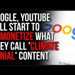 Google And YouTube Will Start Demonetizing What They Call 'Climate Denial'