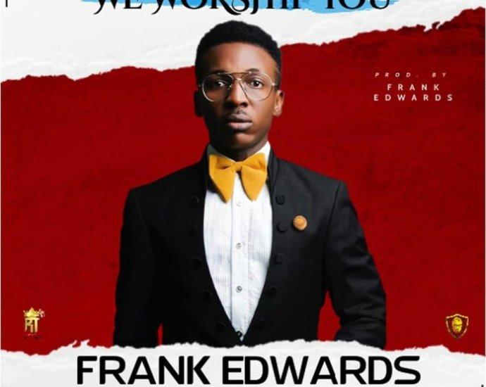 Music: Frank Edwards – We Worship You