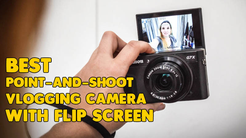 8 Best Point-and-Shoot Vlogging Camera with Flip Screen