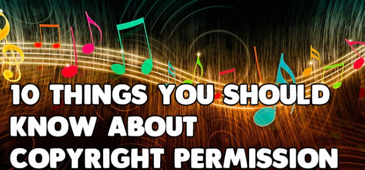 10 Things You Should Know About Getting Copyright Permission to Use Music on YouTube