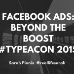 Facebook Ads – Beyond the Boost with Sarah Pinnix #TypeACon 2015