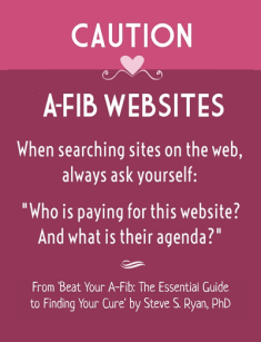 Caution - when searching A-Fib websites always ask: who is paying for this site and what is their agenda?