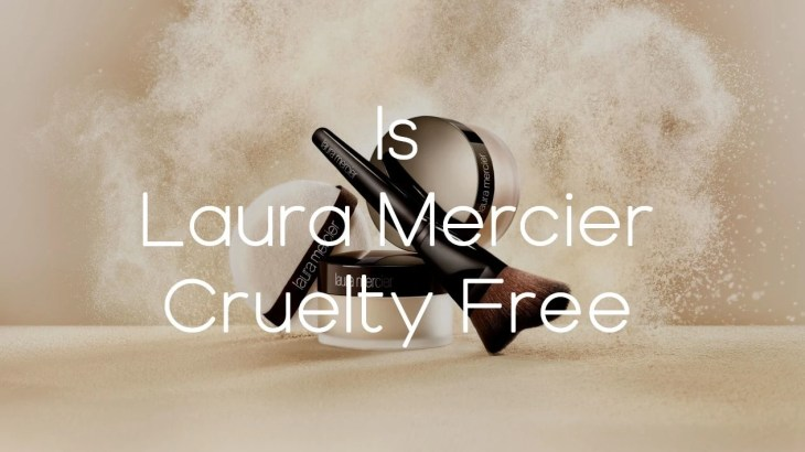 Is Laura Mercier Cruelty Free - A-Lifestyle