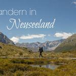 5 Gründe, warum Neuseeland das perfekte Land für Wanderanfänger ist – inkl. Wandervorschläge für Einsteiger