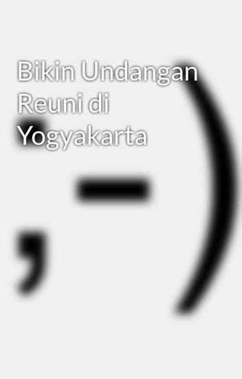 Bikin Undangan Reuni Di Yogyakarta Undangan Ulfa Wattpad