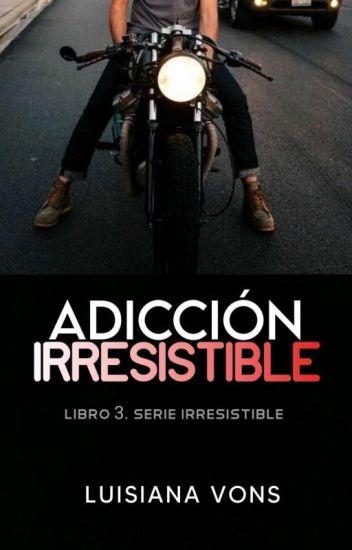 Adicción Irresistible (Serie Irresistible 3) de Luisiana Vons