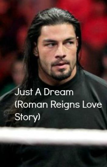Just A Dream Roman Reigns Love Story Ambrolliegns