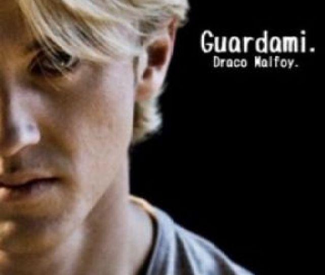 Guardami Draco Malfoy