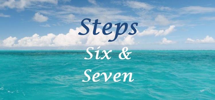 Steps Six & Seven